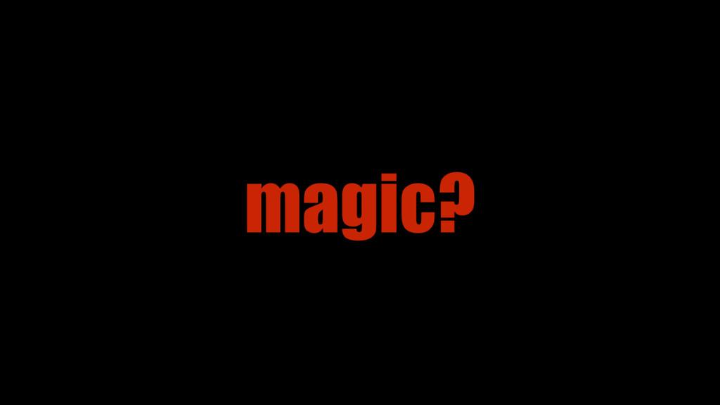 magic?