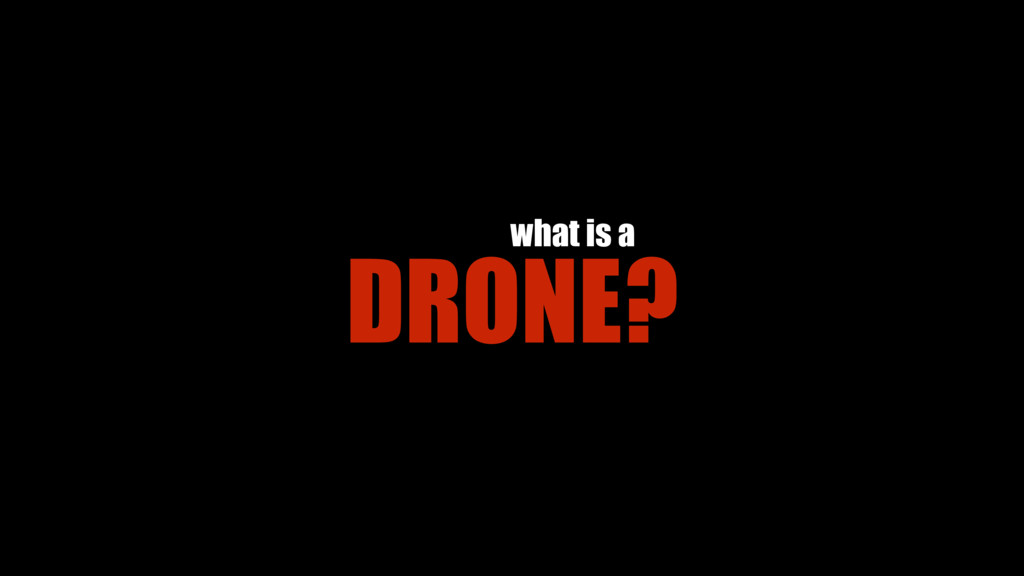 DRONE? what is a