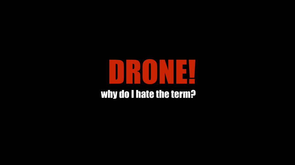 DRONE! why do I hate the term?