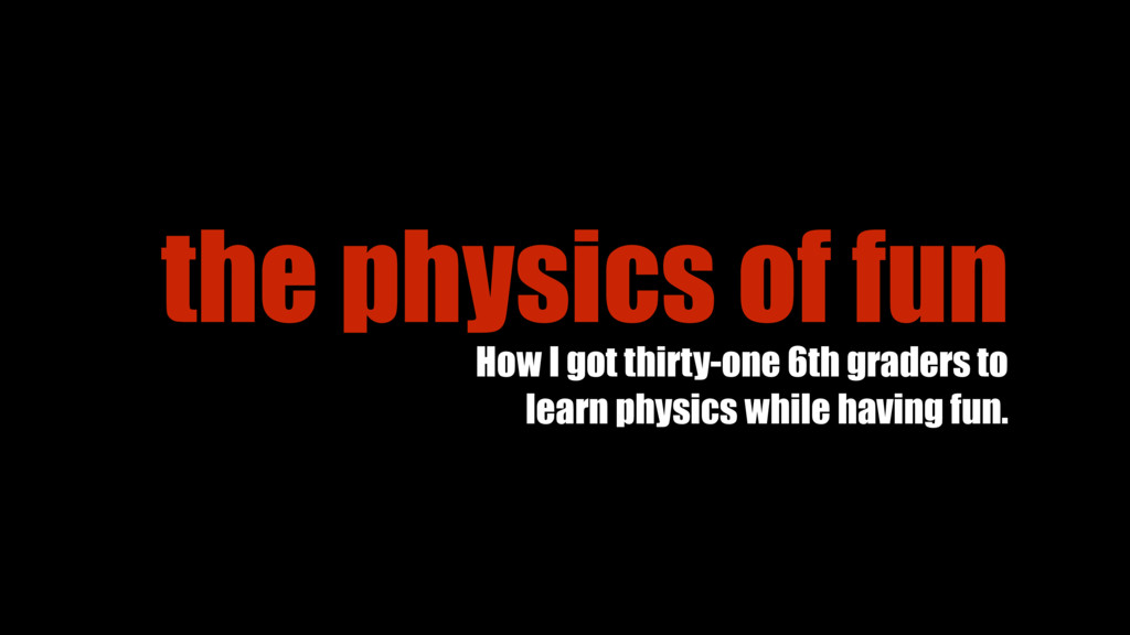 the physics of fun How I got thirty-one 6th gra...