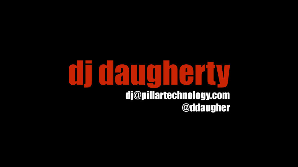 dj daugherty dj@pillartechnology.com @ddaugher