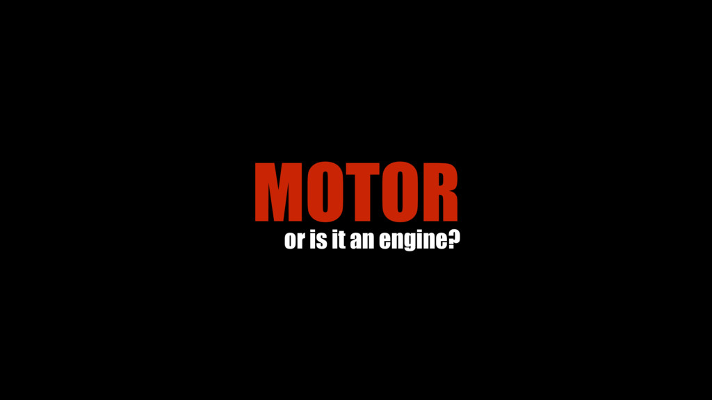 MOTOR or is it an engine?
