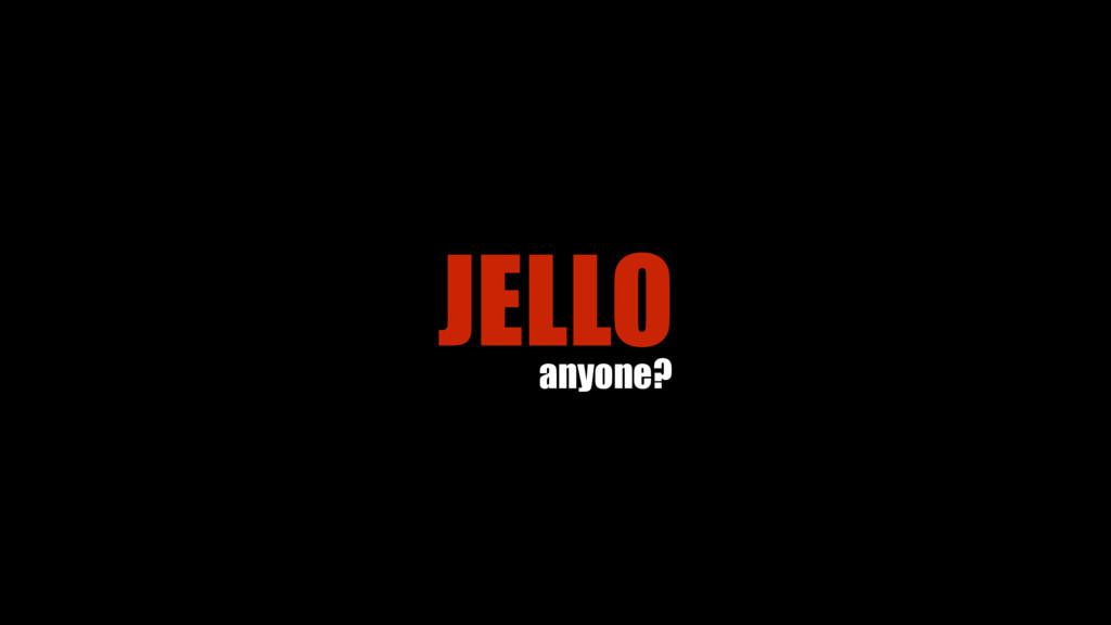 JELLO anyone?