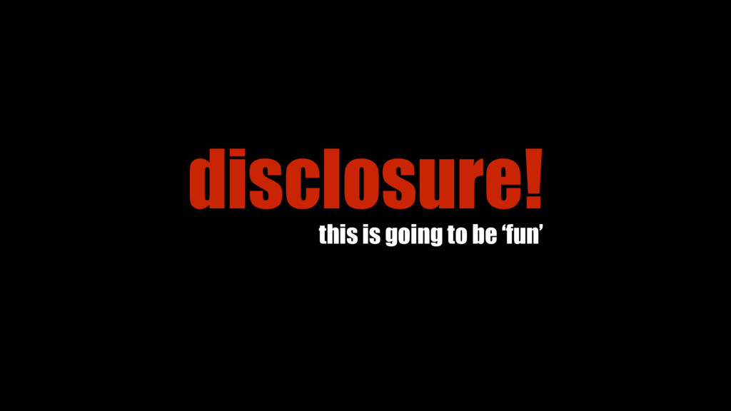 disclosure! this is going to be 'fun'