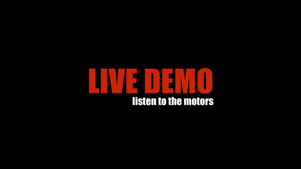 LIVE DEMO listen to the motors