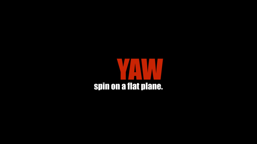 YAW spin on a flat plane.