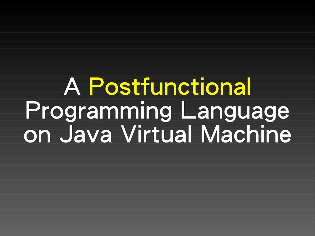 A Postfunctional Programming Language on Java V...