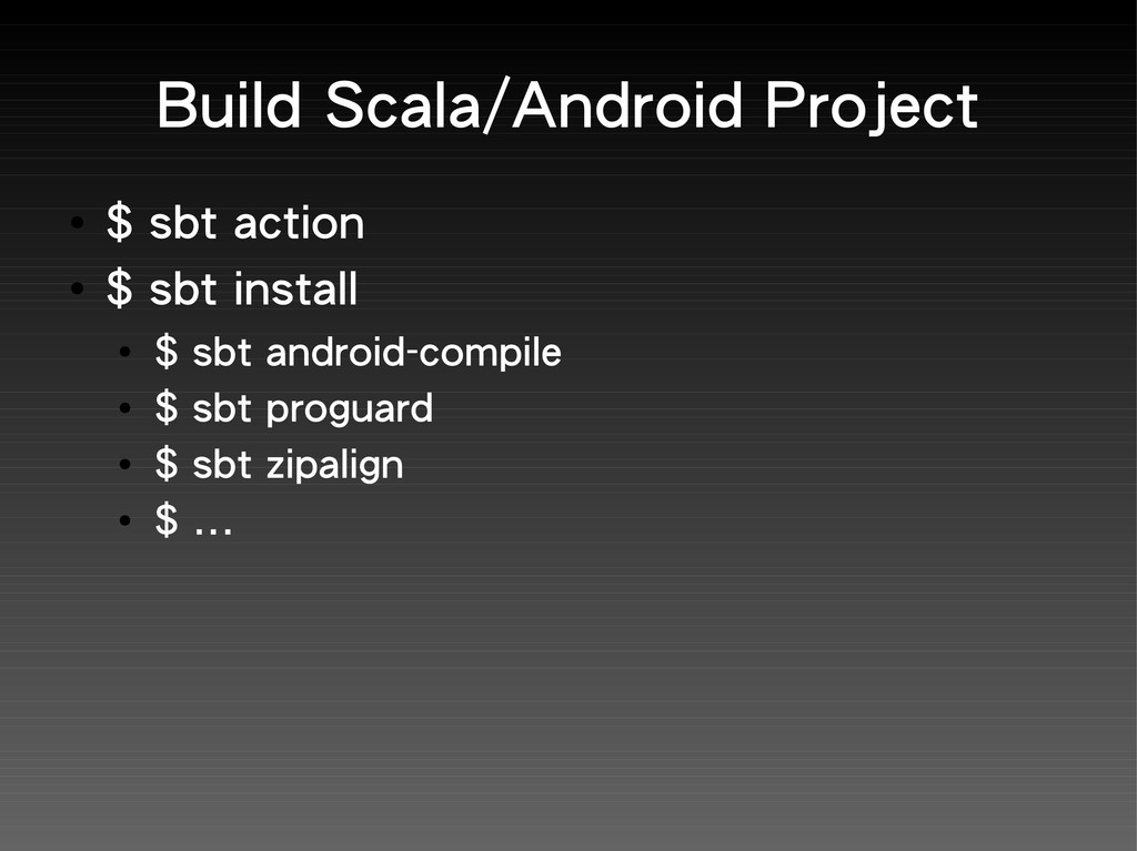 Build Scala/Android Project ● $ sbt action ● $ ...