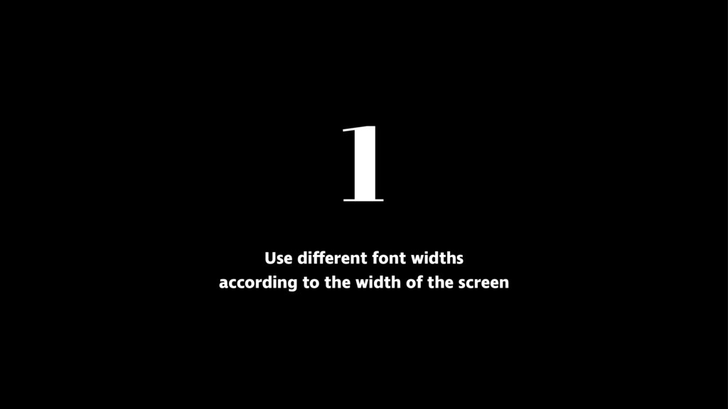 1 Use different font widths according to the wi...