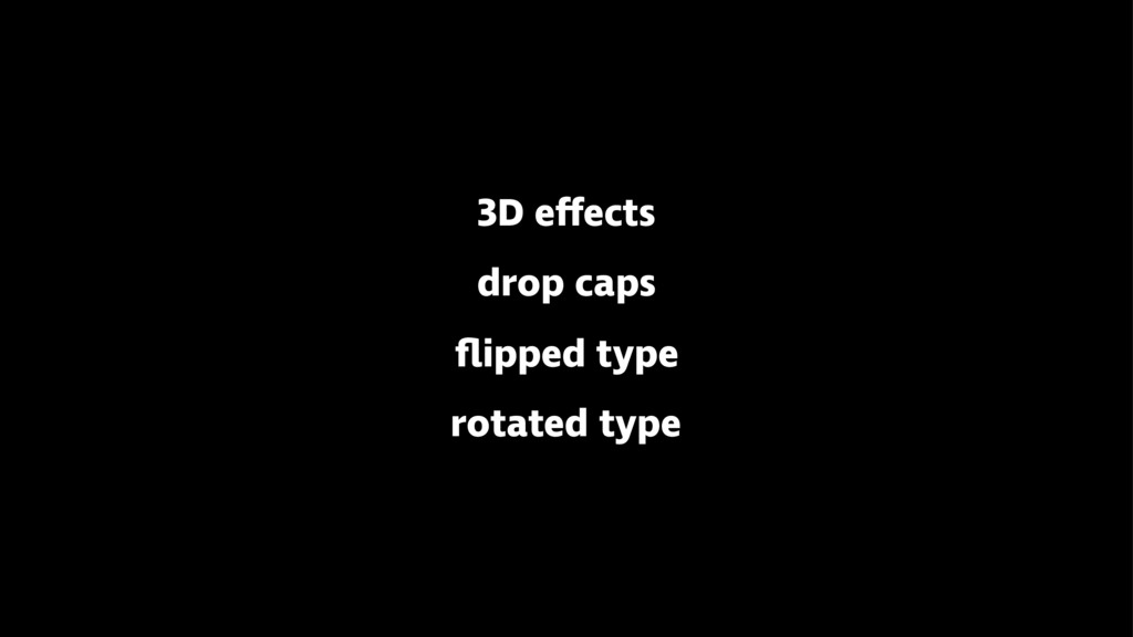 3D effects drop caps flipped type rotated type {...