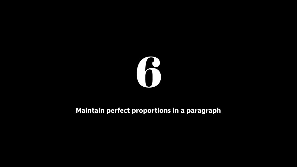 6 Maintain perfect proportions in a paragraph
