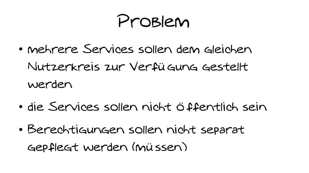 Problem ● mehrere Services sollen dem gleichen ...