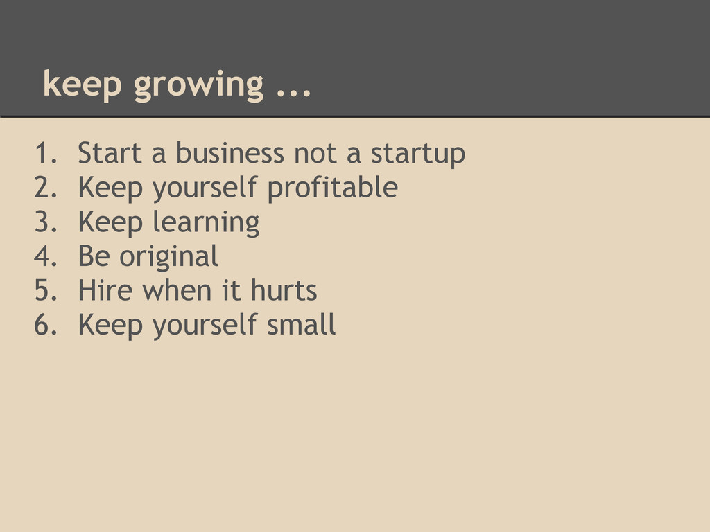 keep growing ... 1. Start a business not a star...