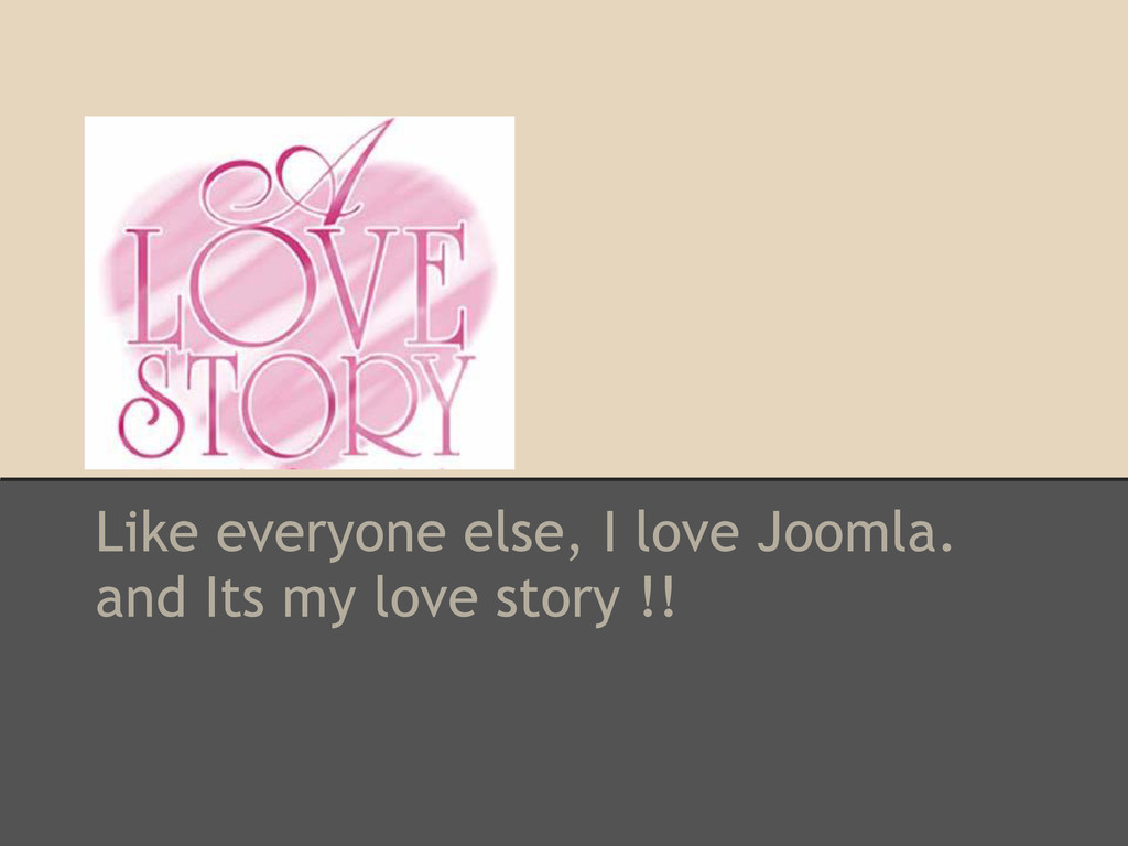 Like everyone else, I love Joomla. and Its my l...