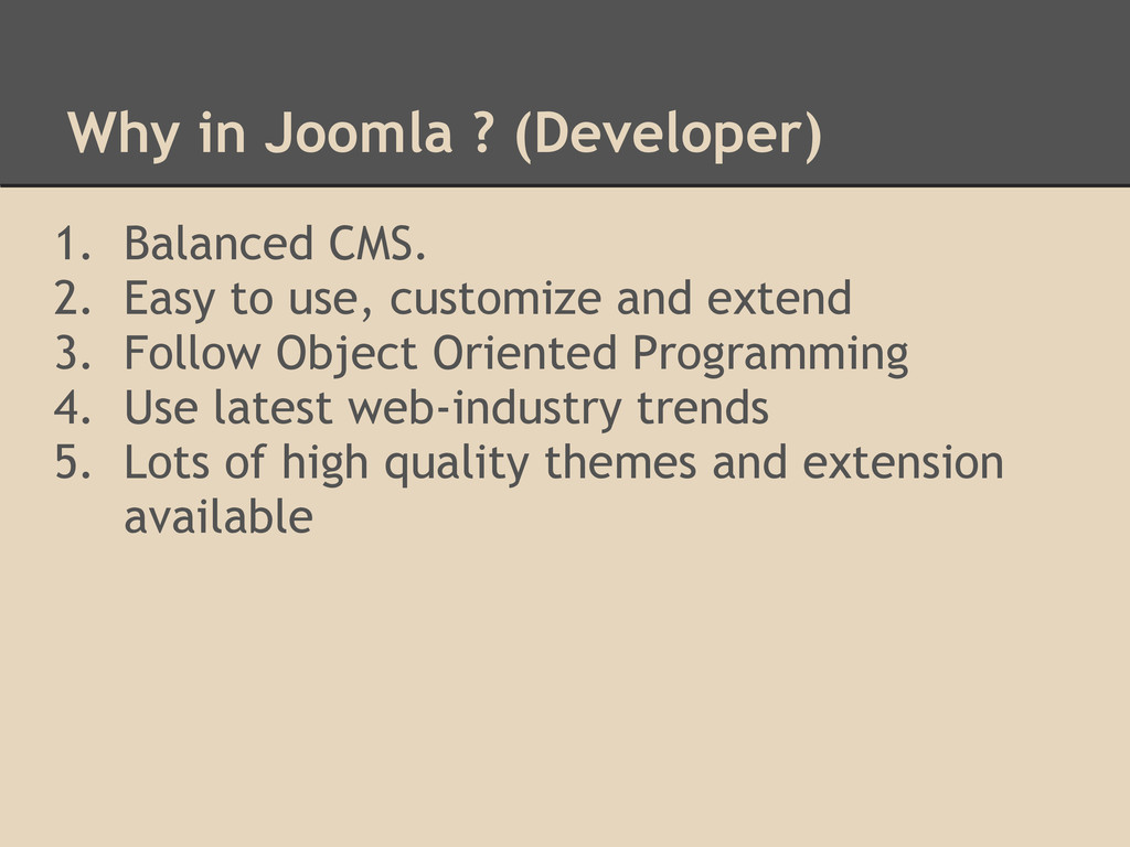 Why in Joomla ? (Developer) 1. Balanced CMS. 2....