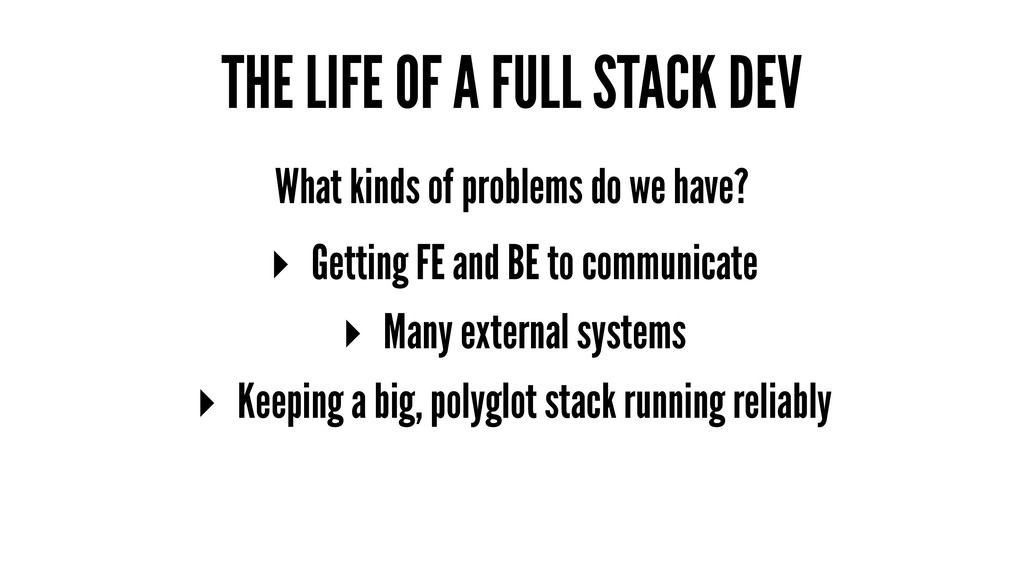 THE LIFE OF A FULL STACK DEV What kinds of prob...
