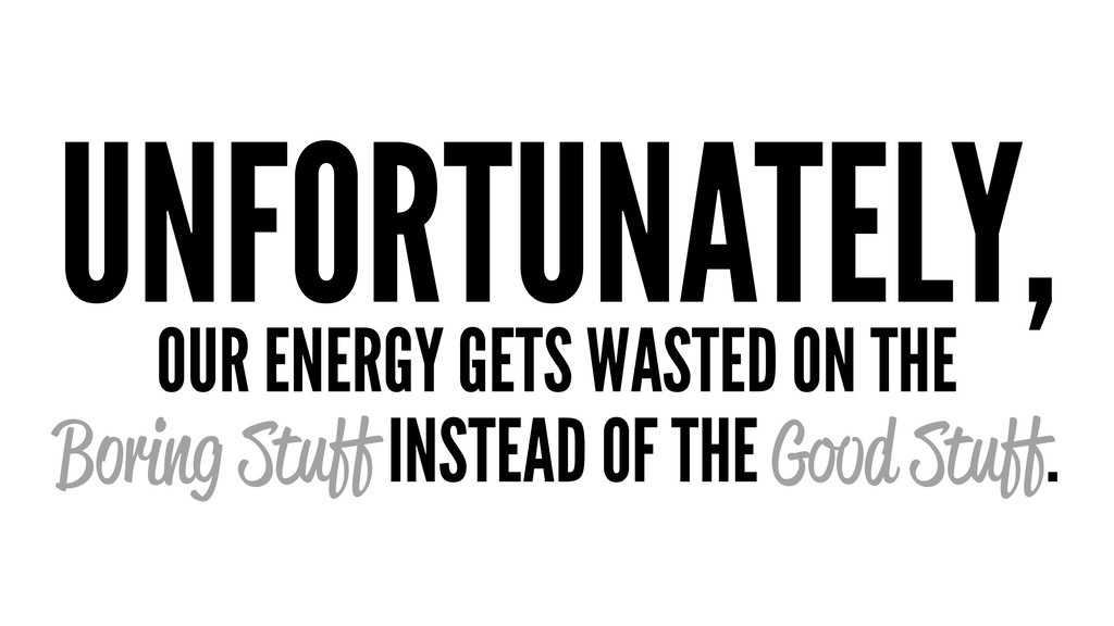 UNFORTUNATELY, OUR ENERGY GETS WASTED ON THE Bo...