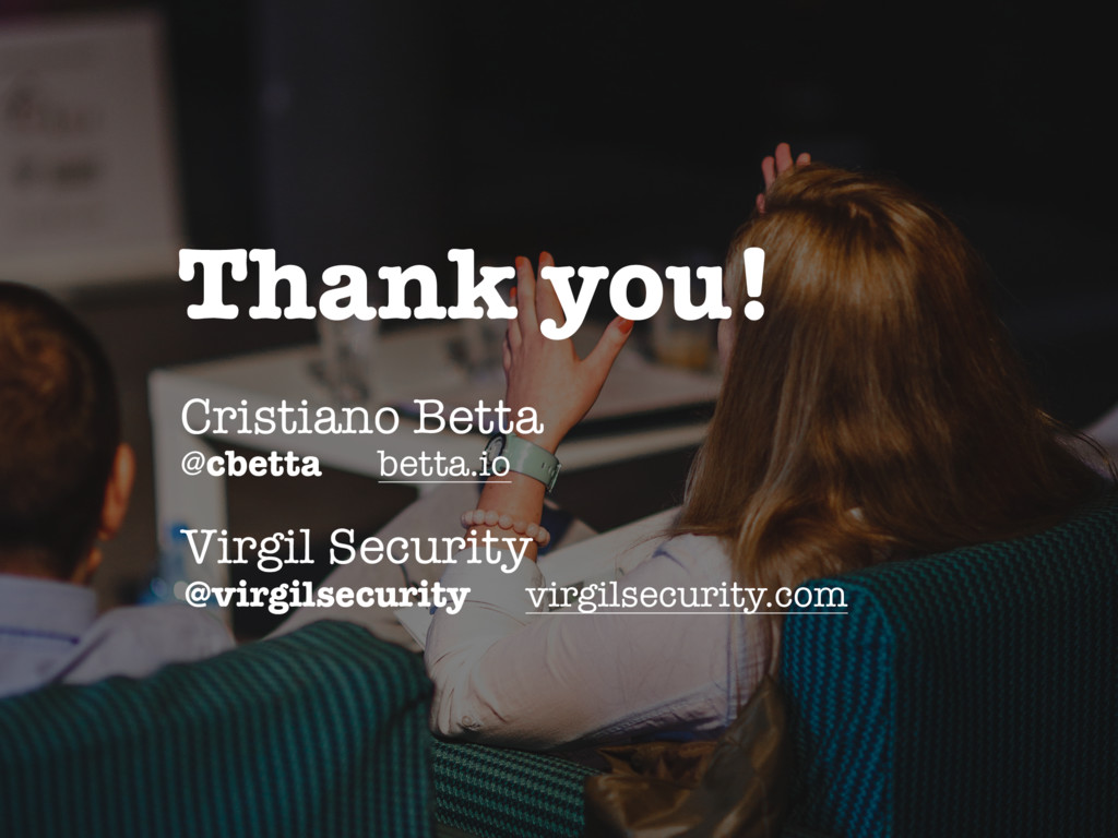 Thank you! @cbetta betta.io Cristiano Betta @vi...