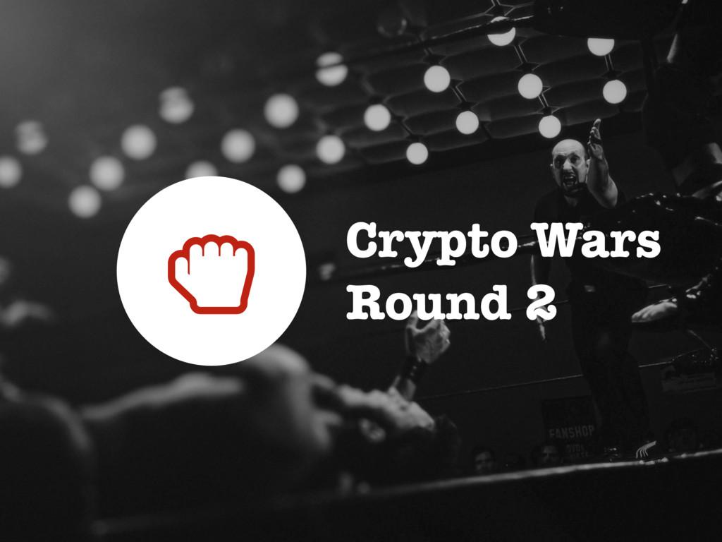 Crypto Wars Round 2 ;