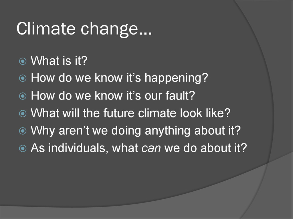 Climate change… ž  What is it? ž  How do we k...