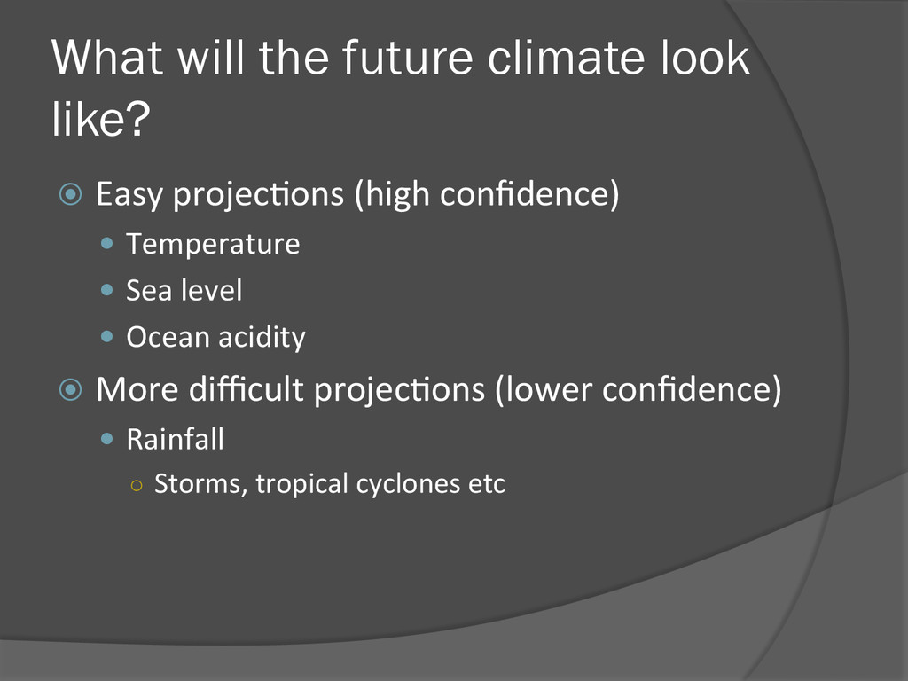 What will the future climate look like? ž  Eas...