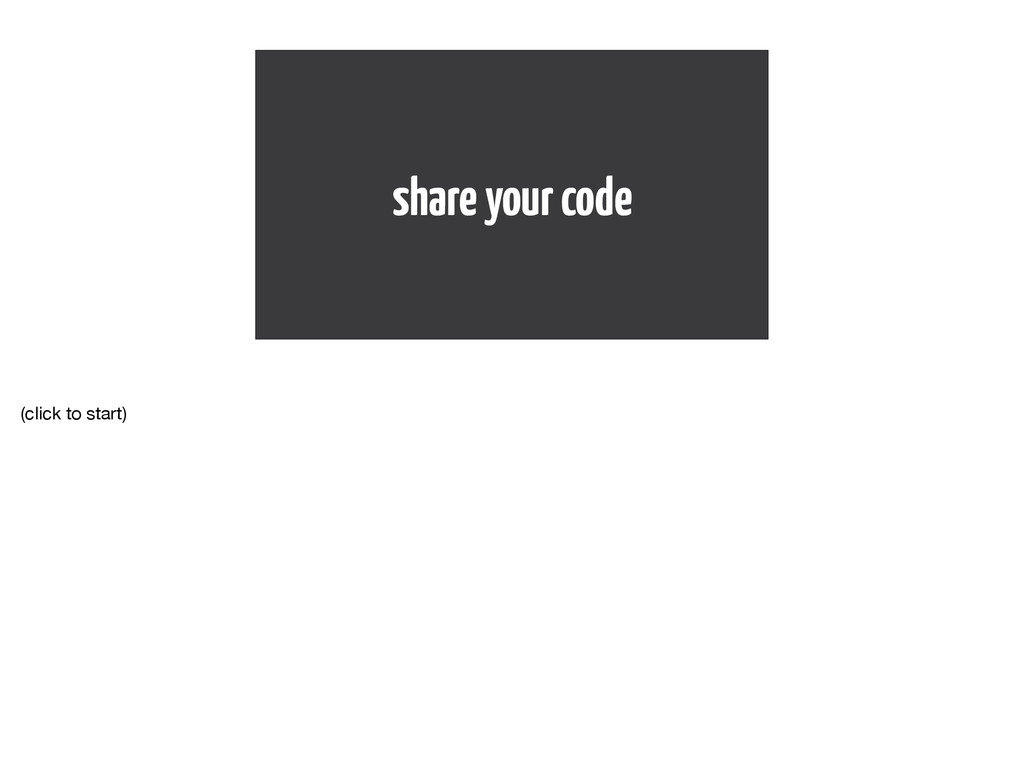 share your code (click to start)