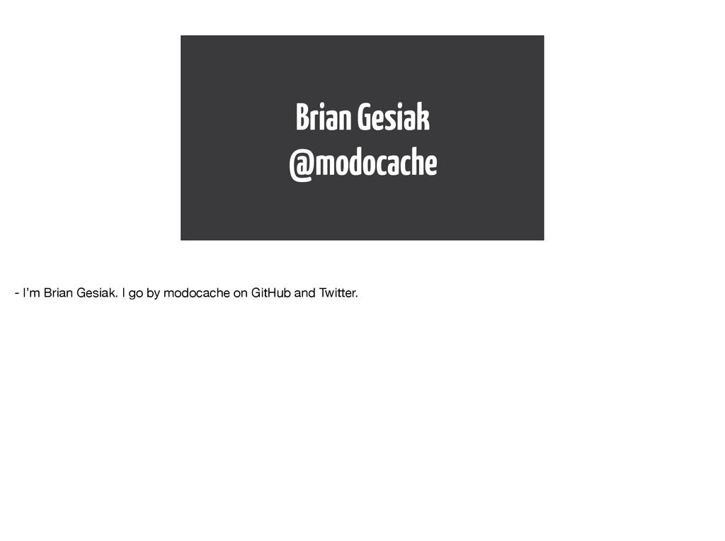 Brian Gesiak @modocache - I'm Brian Gesiak. I ...