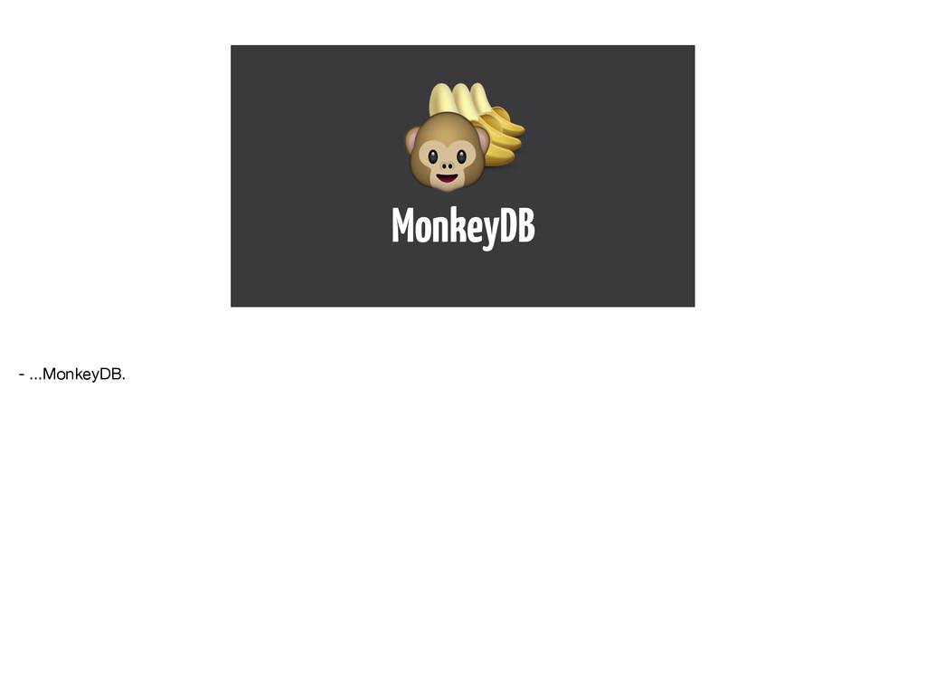 MonkeyDB     - ...MonkeyDB.