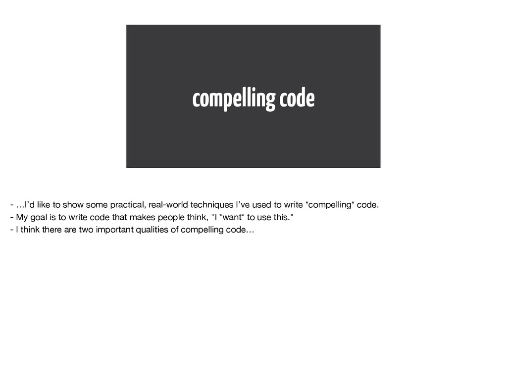 compelling code - …I'd like to show some practi...