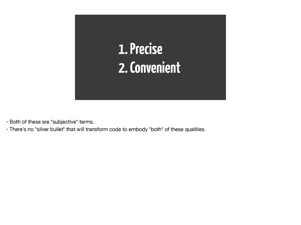 1. Precise 2. Convenient - Both of these are *s...