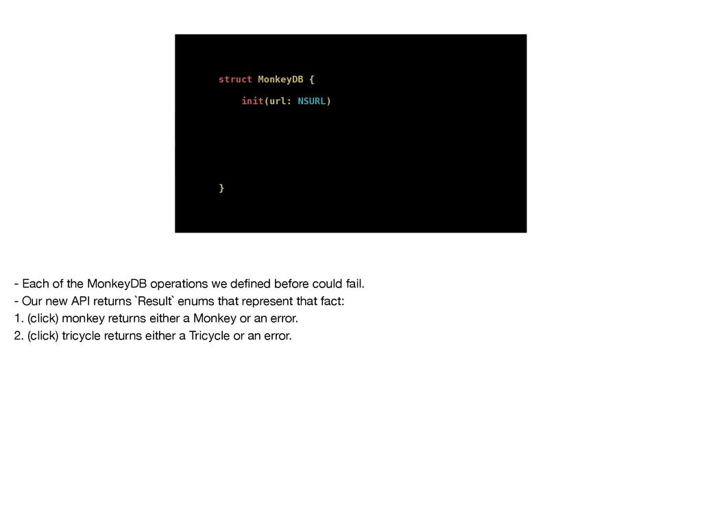 struct MonkeyDB { init(url: NSURL) func monkey(...