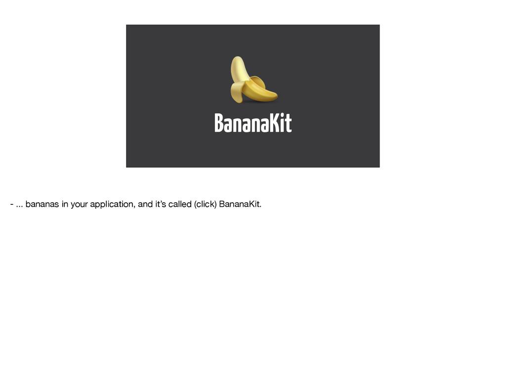 BananaKit  - ... bananas in your application, a...