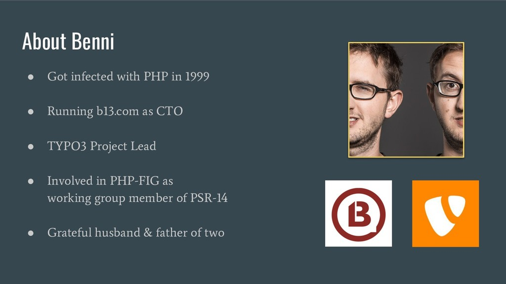 About Benni ● Got infected with PHP in 1999 ● R...