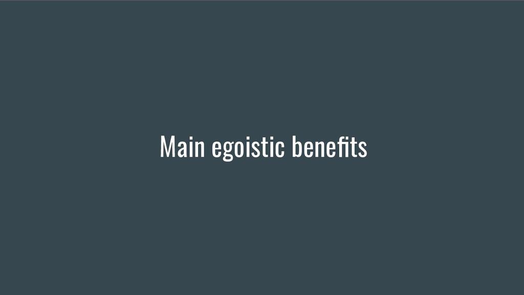 Main egoistic benefits