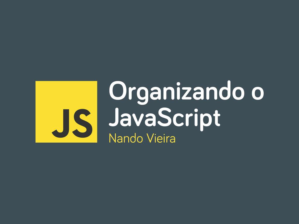 Or anizando o JavaScript Nando Vieira
