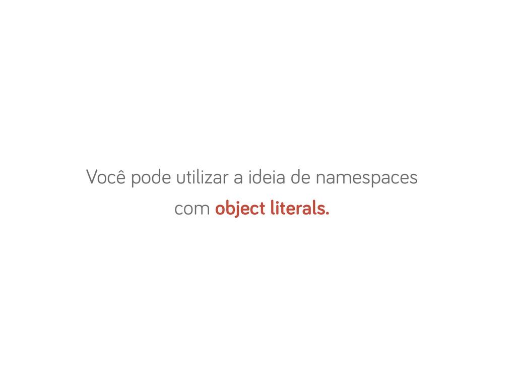 Você pode utilizar a ideia de namespaces com ob...