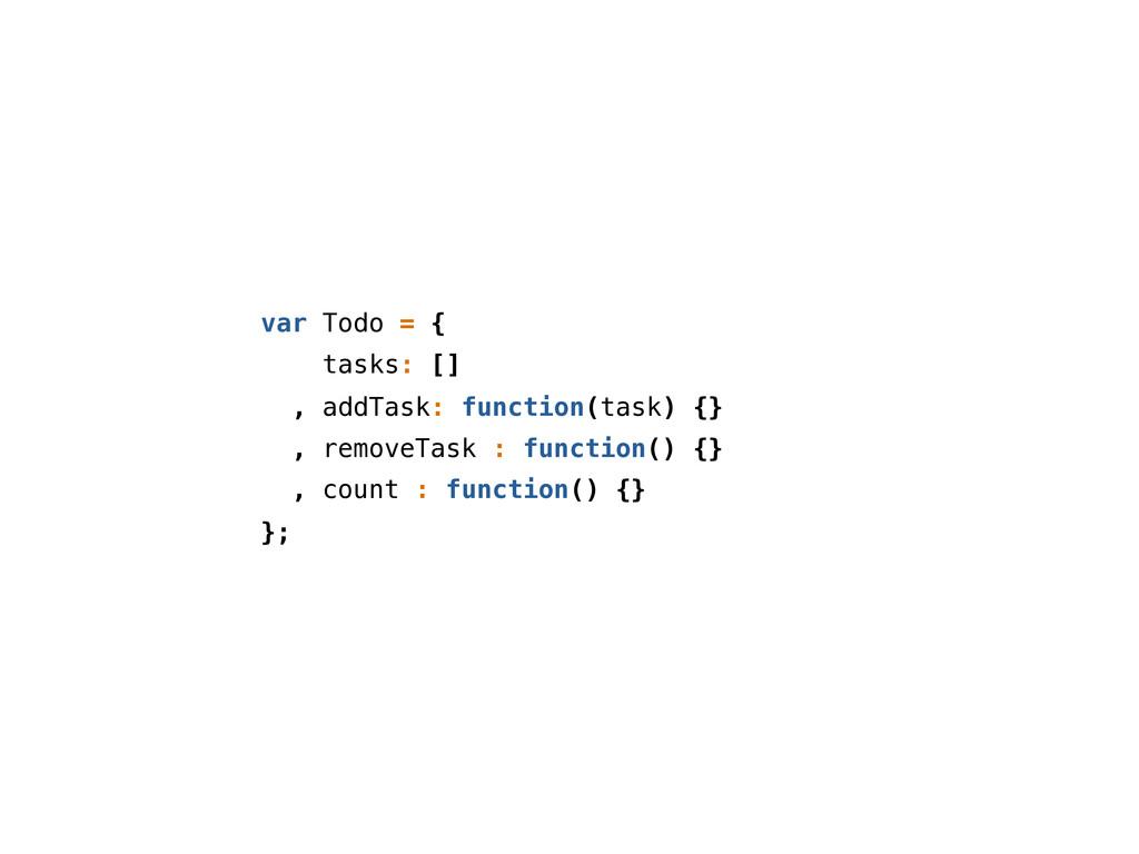 var Todo = { tasks: [] , addTask: function(task...