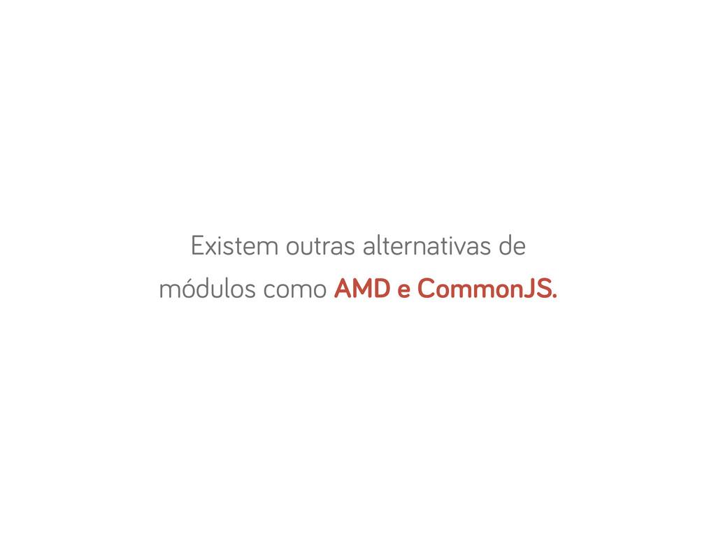Existem outras alternativas de módulos como AMD...