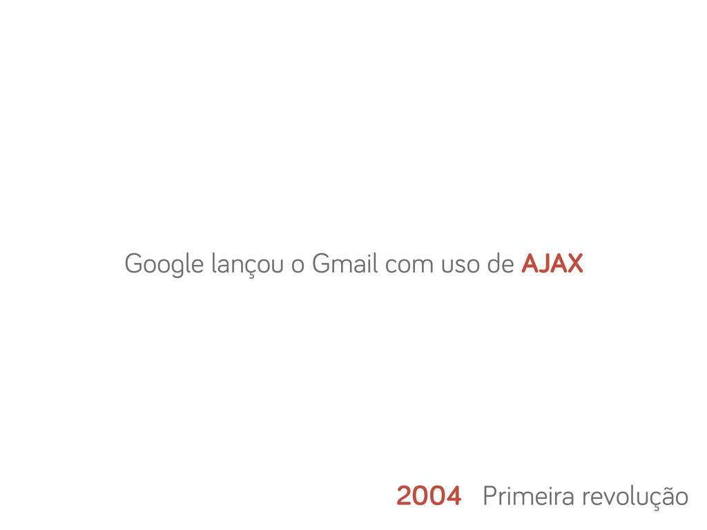 2004 Primeira revolução Goo le lançou o Gmail c...