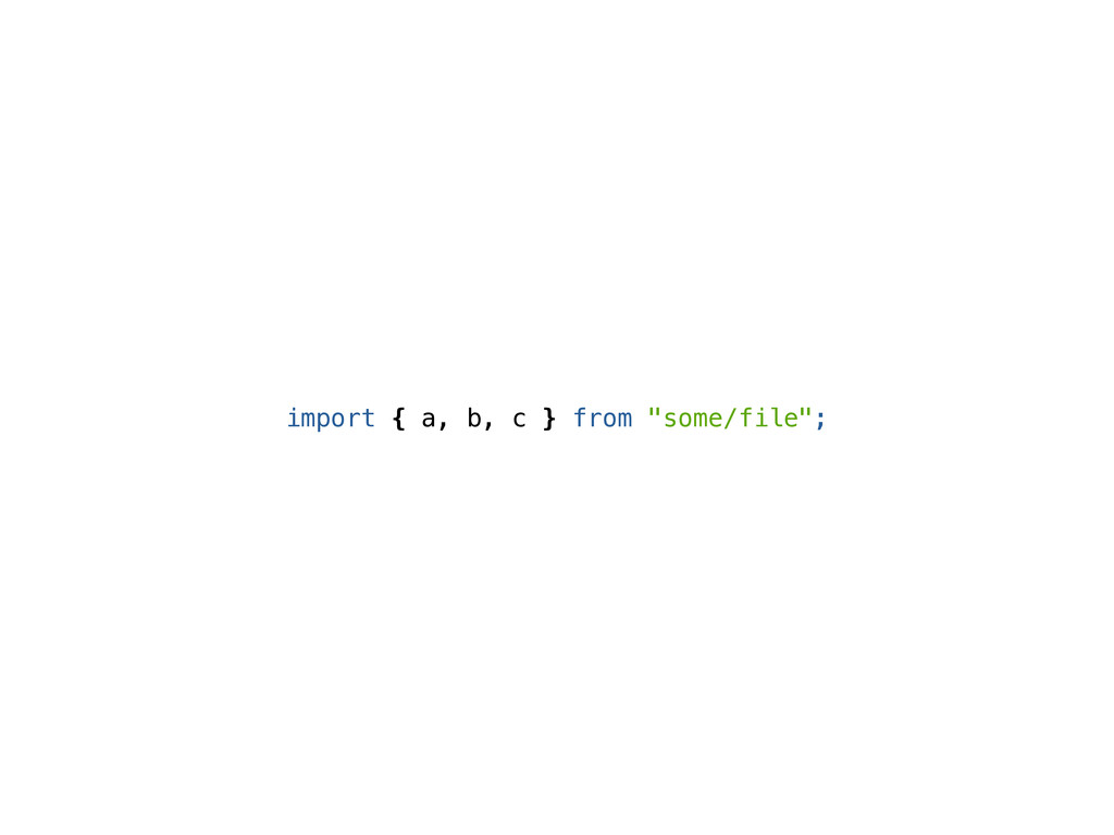 "import { a, b, c } from ""some/file"";"