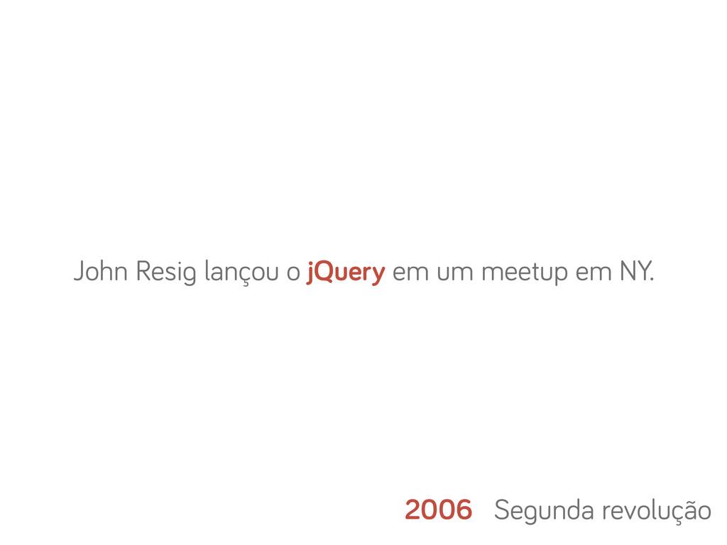 2006 Se unda revolução John Resi lançou o jQuer...