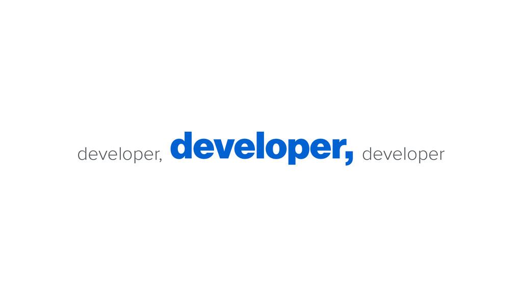 developer, developer, developer