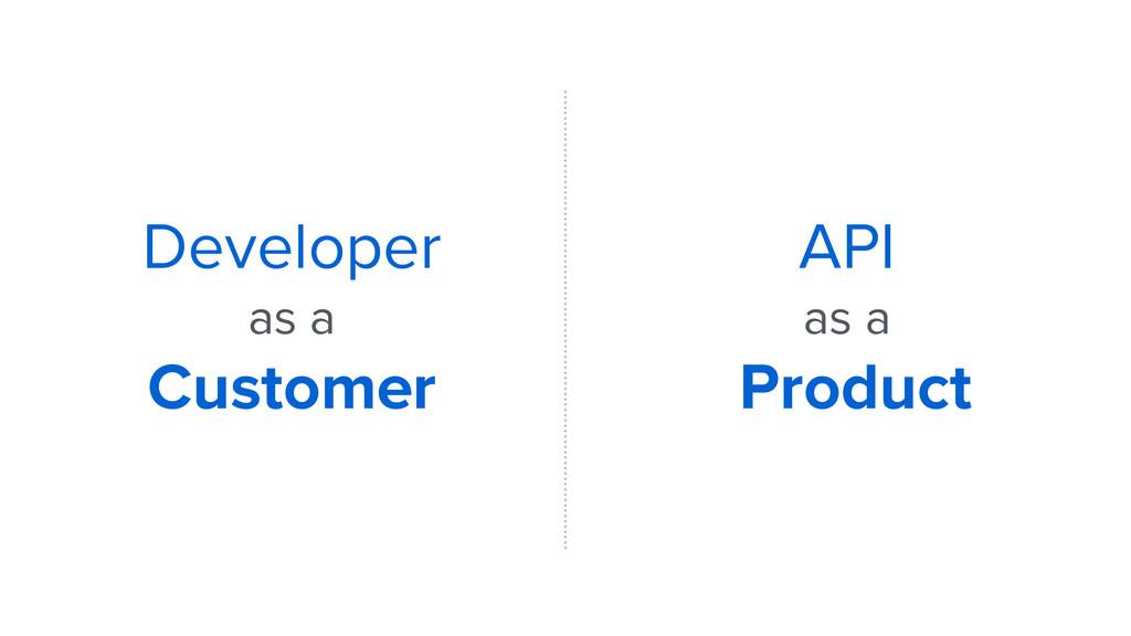 Developer as a Customer API as a Product