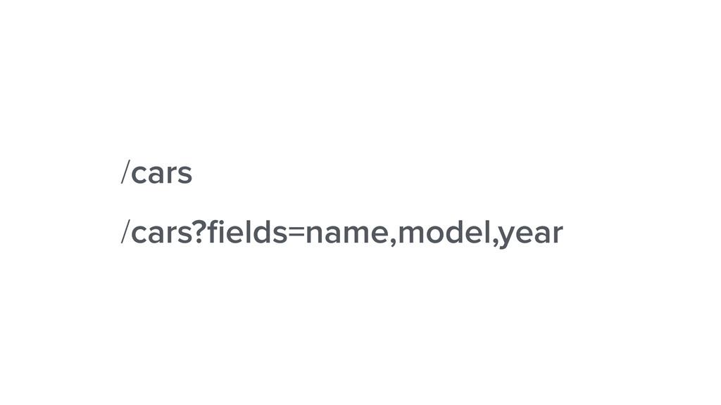 /cars?fields=name,model,year /cars