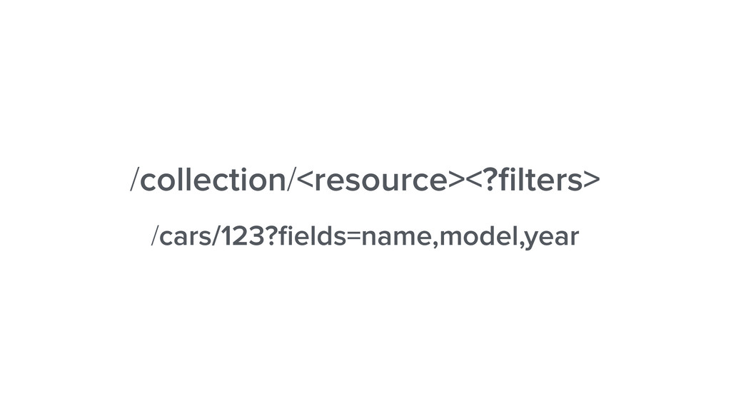 /collection/<resource><?filters> /cars/123?fields...