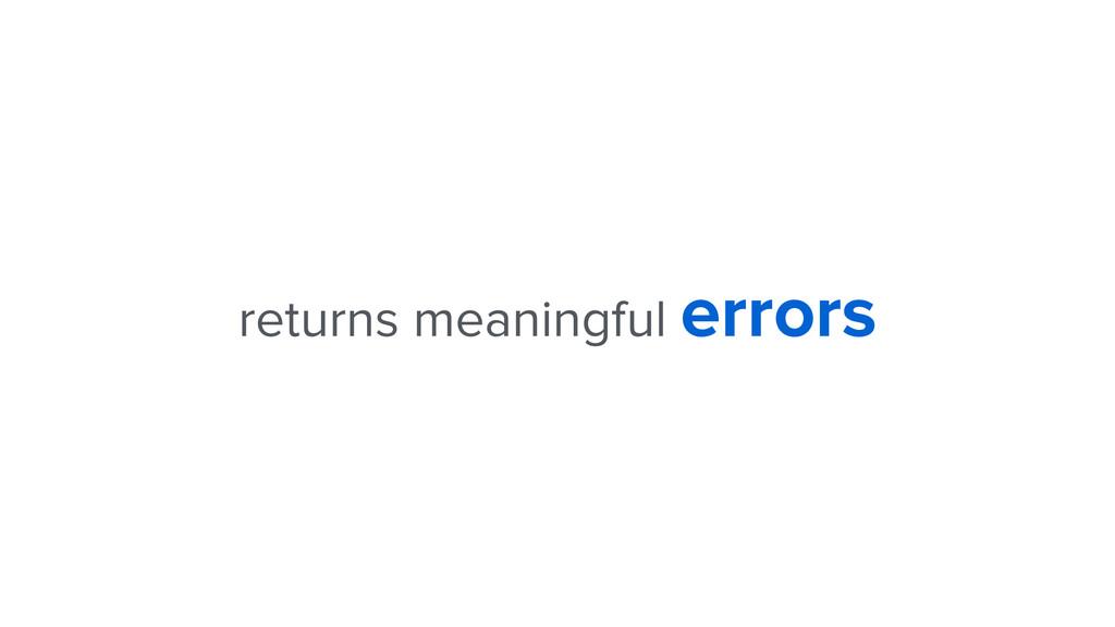 returns meaningful errors