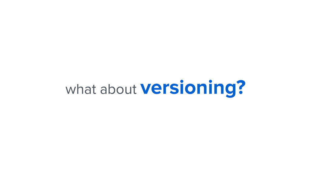 what about versioning?