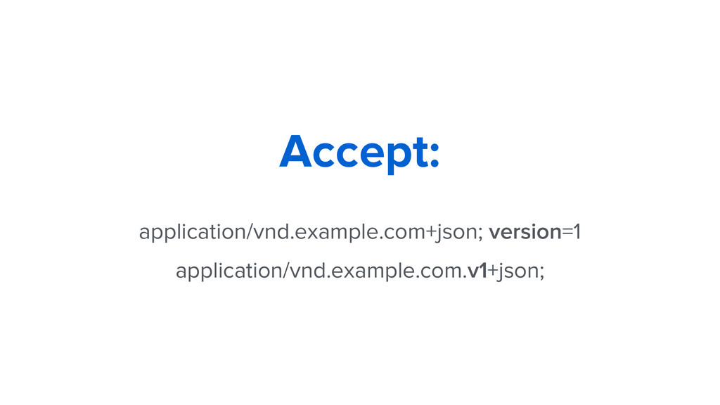 application/vnd.example.com+json; version=1 app...