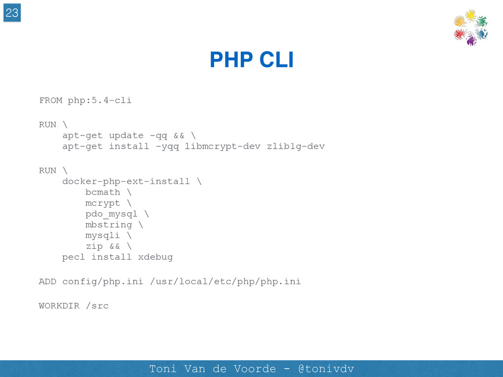 PHP CLI 23 Toni Van de Voorde - @tonivdv FROM p...