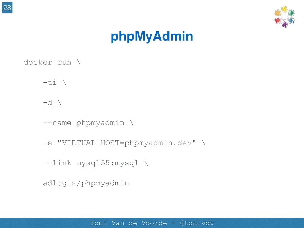 phpMyAdmin 28 Toni Van de Voorde - @tonivdv doc...